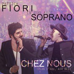 PATRICK FIORI avec SOPRANO découvrez le clip «Chez Nous (Plan d'Aou, Air Bel)» !