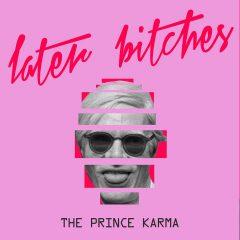 Later Bitches : Le titre de l'été signé The Prince Karma à découvrir dès maintenant !